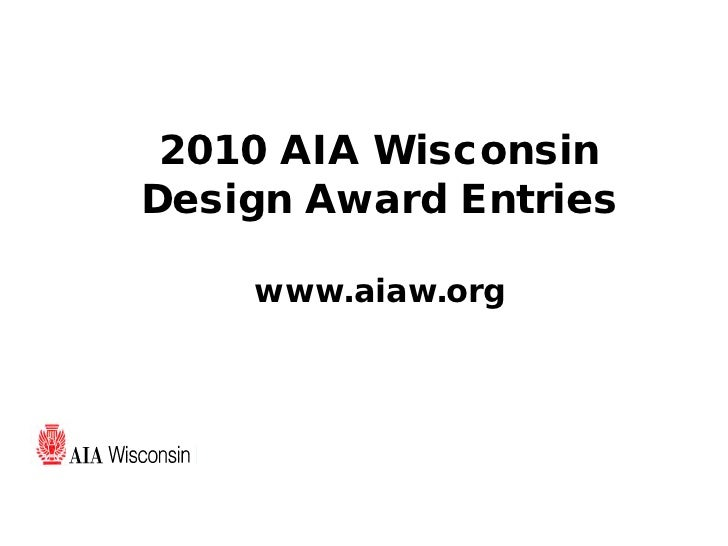 2010 AIA Wisconsin Design Award Entries      www.aiaw.org