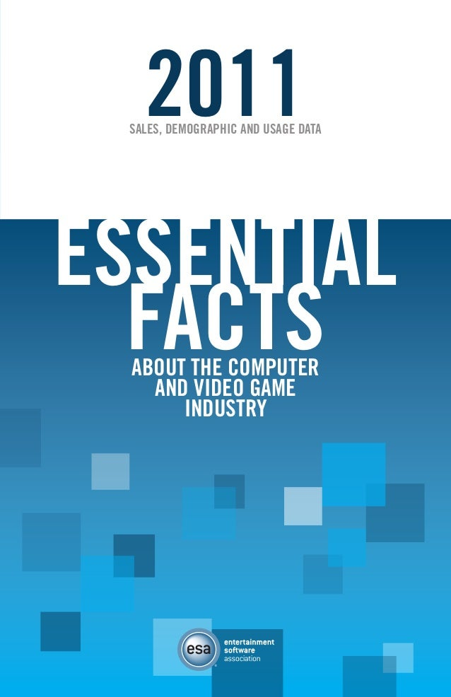 2011  SALES, DEMOGRAPHIC AND USAGE DATA  ESSENTIAL FACTS ABOUT THE COMPUTER AND VIDEO GAME INDUSTRY  [ iii ]