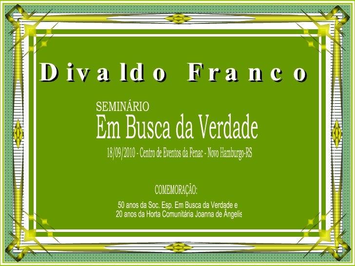 Divaldo Franco Em Busca da Verdade 18/09/2010 - Centro de Eventos da Fenac - Novo Hamburgo-RS SEMINÁRIO COMEMORAÇÃO: 50 an...