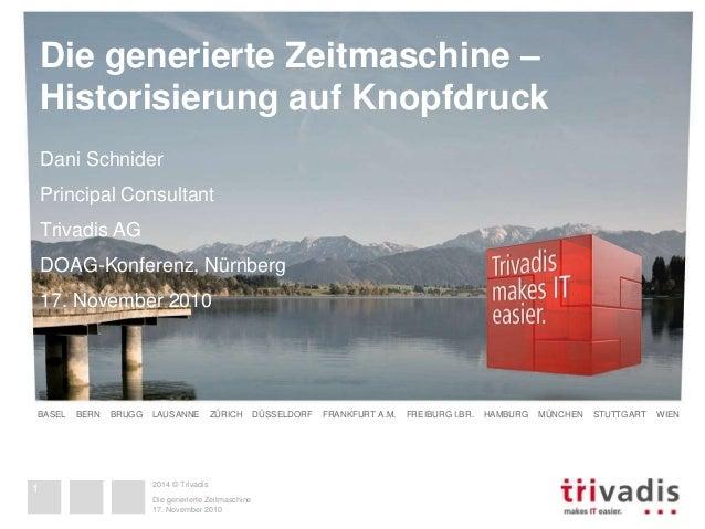 Die generierte Zeitmaschine –  Historisierung auf Knopfdruck  Dani Schnider  Principal Consultant  Trivadis AG  DOAG-Konfe...