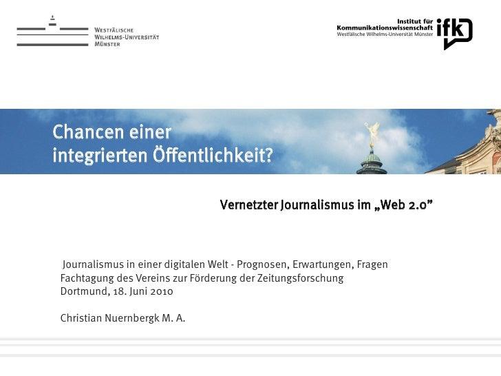 """Chancen einer integrierten Öffentlichkeit?                                     Vernetzter Journalismus im """"Web 2.0""""      J..."""