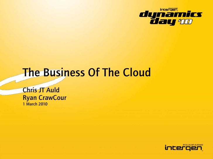 The Business Of The Cloud<br />Chris JT Auld<br />Ryan CrawCour<br />1 March 2010<br />