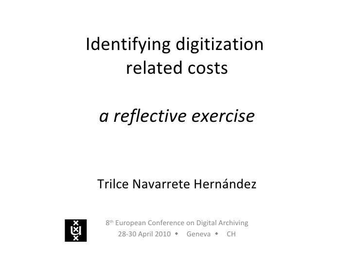 Identifying digitization  related costs a reflective exercise Trilce Navarrete Hernández 8 th  European Conference on Digi...