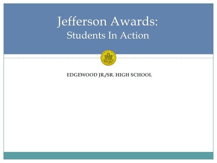 <ul><li>EDGEWOOD JR./SR. HIGH SCHOOL </li></ul>Jefferson Awards:  Students In Action