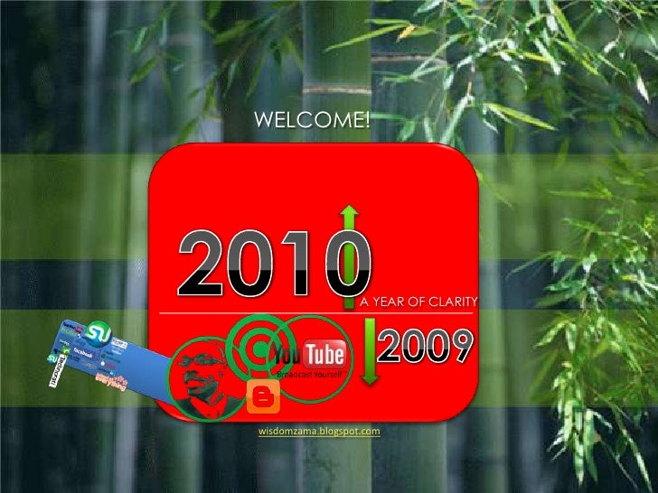 WELCOME!<br />2010<br /> A YEAR OF CLARITY<br />2009<br />wisdomzama.blogspot.com<br />
