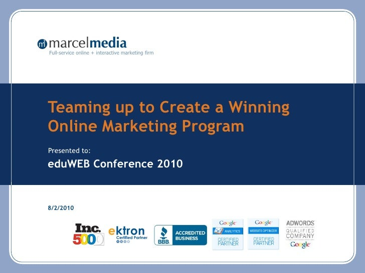 Full-service online + interactive marketing firm     Teaming up to Create a Winning Online Marketing Program Presented to:...