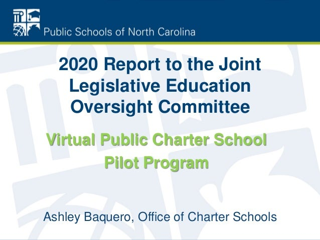 2020 Report to the Joint Legislative Education Oversight Committee Ashley Baquero, Office of Charter Schools Virtual Publi...