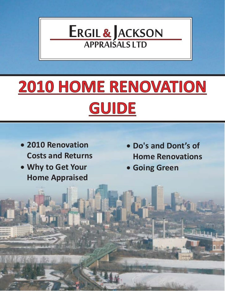 ERGIL & JACKSON              APPRAISALS LTD2010 HOME RENOVATION        GUIDE· 2010 Renovation     · Dos and Dont's of  Cos...