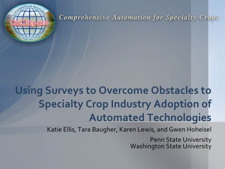 Using Surveys to Overcome Obstacles to Specialty Crop Industry Adoption ofAutomated Technologies<br />Katie Ellis, Tara Ba...