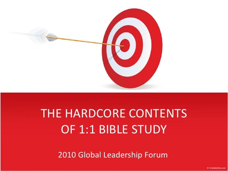THE HARDCORE CONTENTS    OF 1:1 BIBLE STUDY   2010 Global Leadership Forum