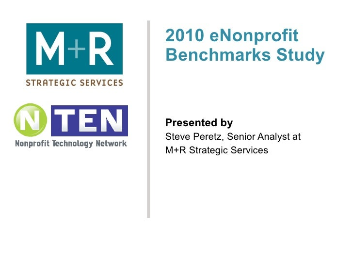 2010 eNonprofit Benchmarks Study Presented by Steve Peretz, Senior Analyst at  M+R Strategic Services