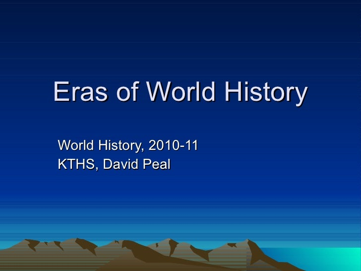 Eras of World History World History, 2010-11 KTHS, David Peal