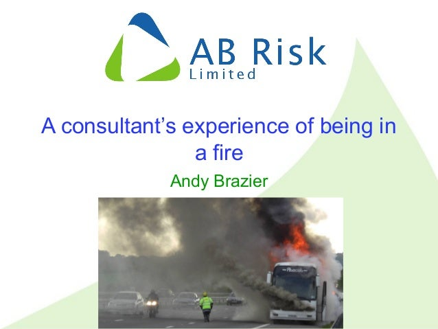 Tel: (+44) 01492 879813 Mob: (+44) 07984 284642 andy@abrisk.co.uk www.abrisk.co.uk 1 A consultant's experience of being in...