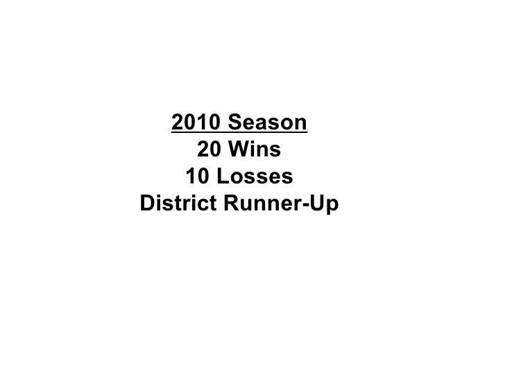 2010 Season 20 Wins 10 Losses District Runner-Up