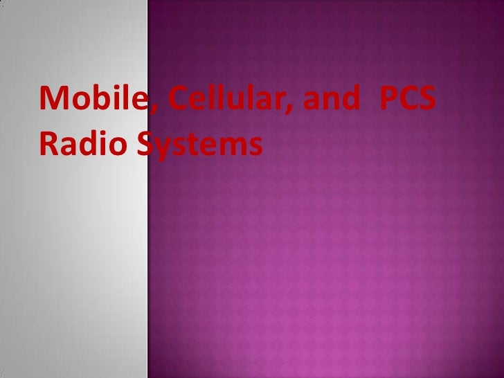 Mobile, Cellular, and  PCS  Radio Systems<br />