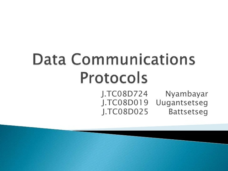 Data CommunicationsProtocols<br />J.TC08D724       Nyambayar<br />       J.TC08D019   Uugantsetseg<br />J.TC08D025        ...