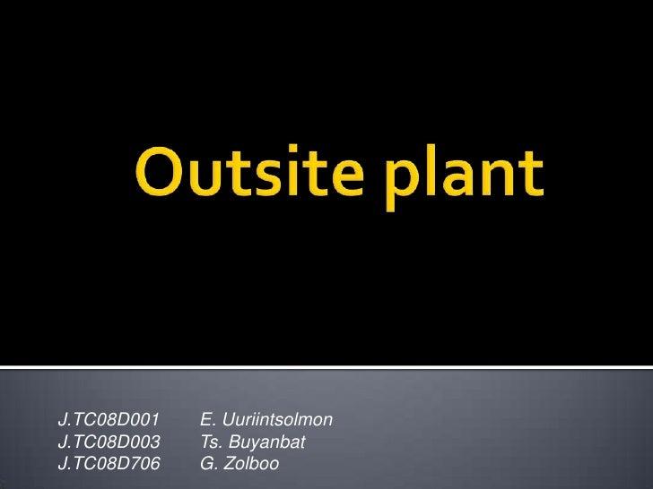 Outsite plant<br />J.TC08D001        E. Uuriintsolmon<br />J.TC08D003        Ts. Buyanbat<br />J.TC08D706        G. Zolboo...
