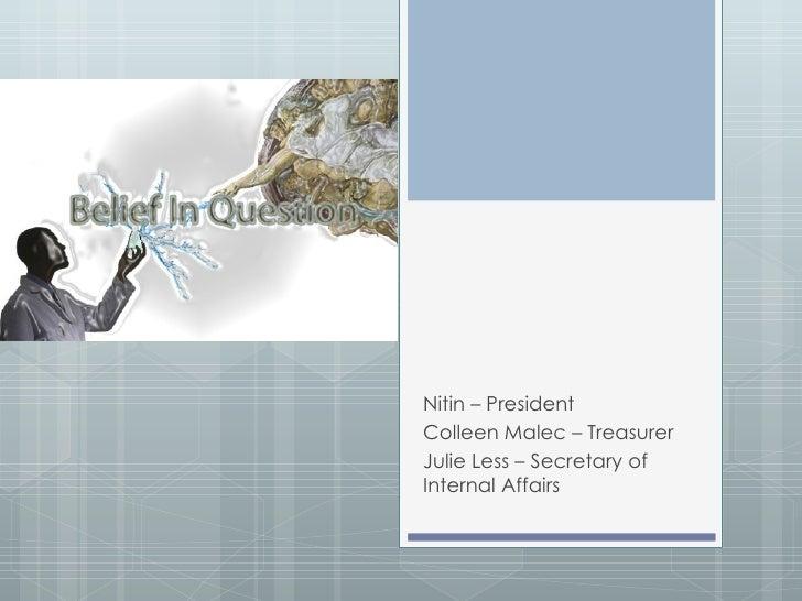 Nitin – President Colleen Malec – Treasurer  Julie Less – Secretary of Internal Affairs