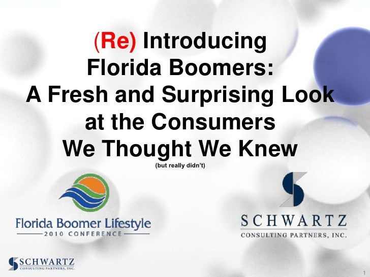 (Re) Introducing <br />Florida Boomers: <br />A Fresh and Surprising Look at the Consumers <br />We Thought We Knew<br />(...