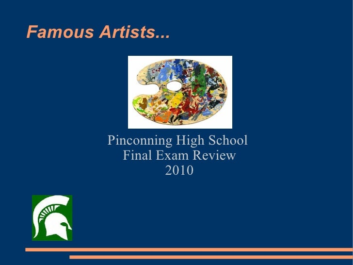 Famous Artists... Pinconning High School  Final Exam Review 2010
