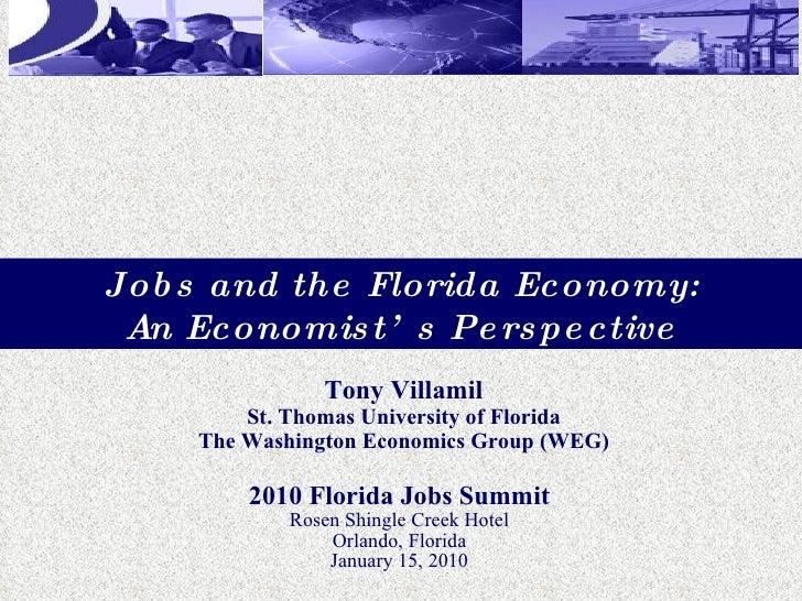 2010 Florida Jobs Summit Rosen Shingle Creek Hotel Orlando, Florida January 15, 2010 Tony Villamil St. Thomas University o...