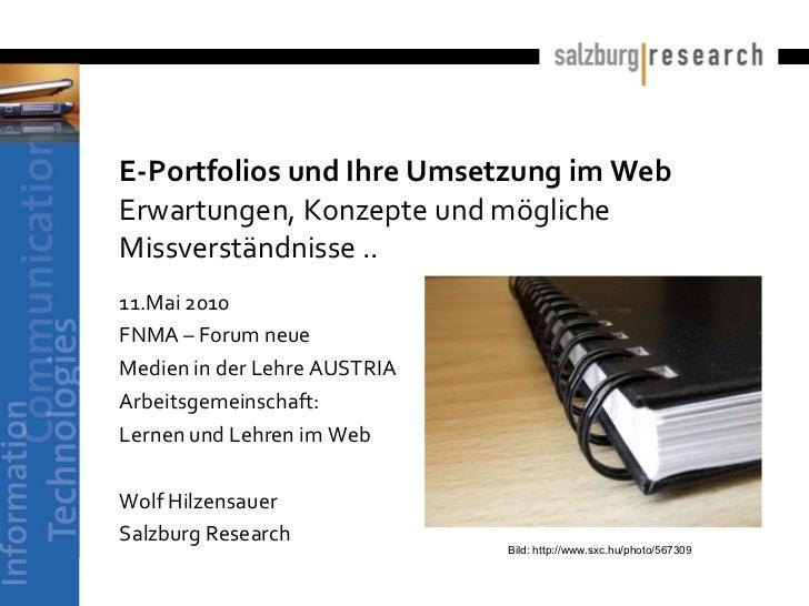 E-Portfolios und Ihre Umsetzung im Web Erwartungen, Konzepte und mögliche Missverständnisse ..  11.Mai 2010 FNMA – Forum n...