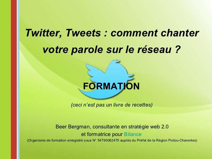 FORMATION (ceci n'est pas un livre de recettes) Twitter, Tweets : comment chanter votre parole sur le réseau ? Beer Bergma...