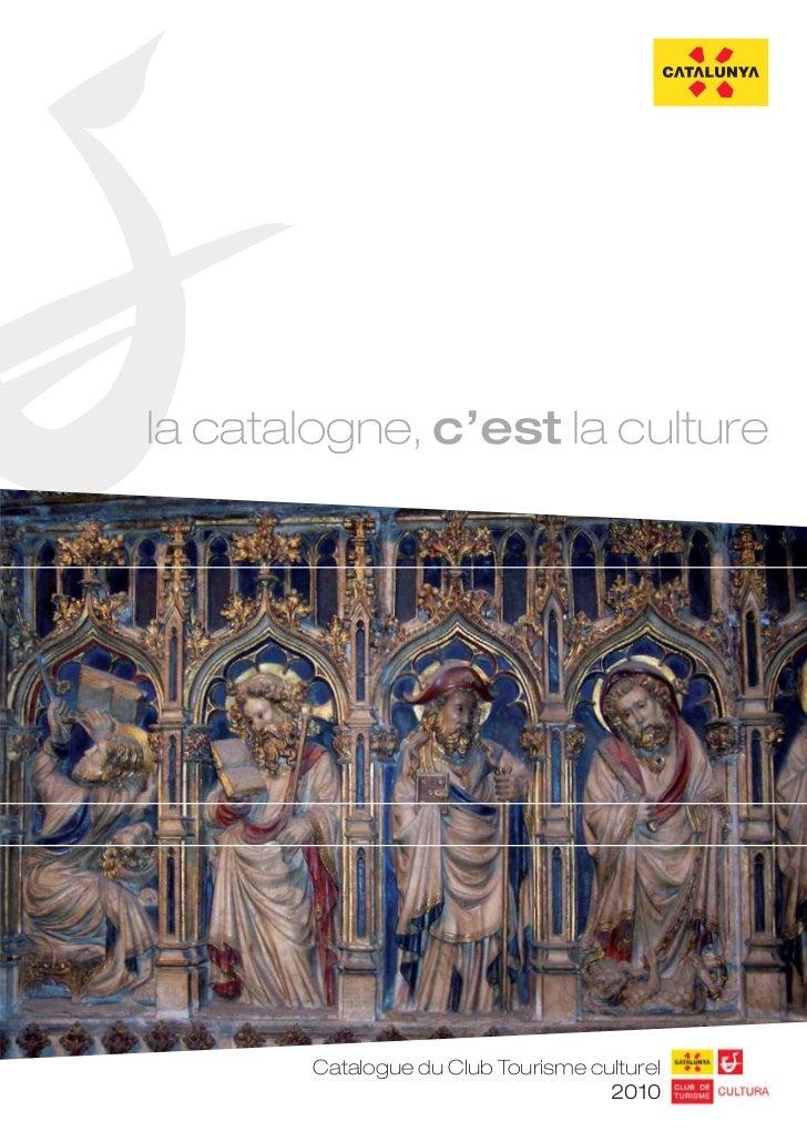la catalogne, c'est la culture        Catalogue du Club Tourisme culturel                                     2010