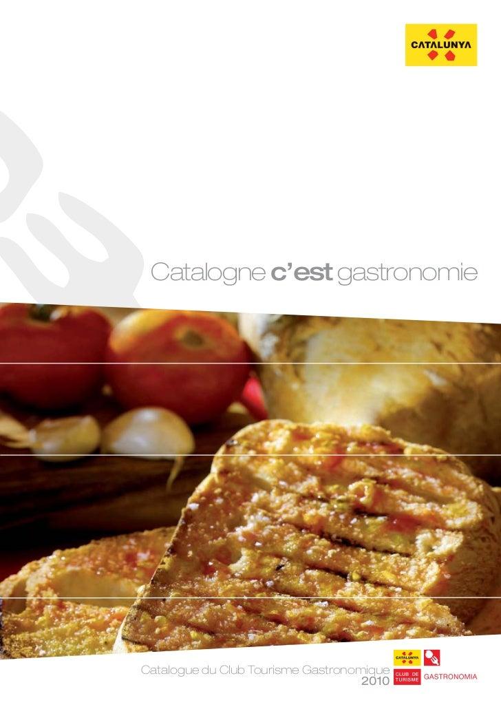 Catalogne c'est gastronomieCatalogue du Club Tourisme Gastronomique                                    2010
