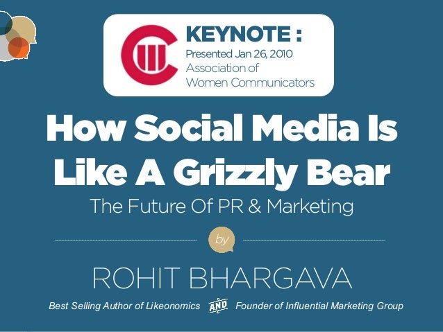 FOR MORE FREE PRESENTATIONS, VISIT WWW.ROHITBHARGAVA.COM @ROHITBHARGAVA  How Social Media Is Like A Grizzly Bear The Futur...