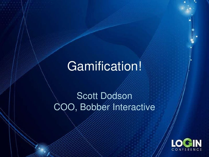 Gamification!<br />Scott DodsonCOO, Bobber Interactive<br />