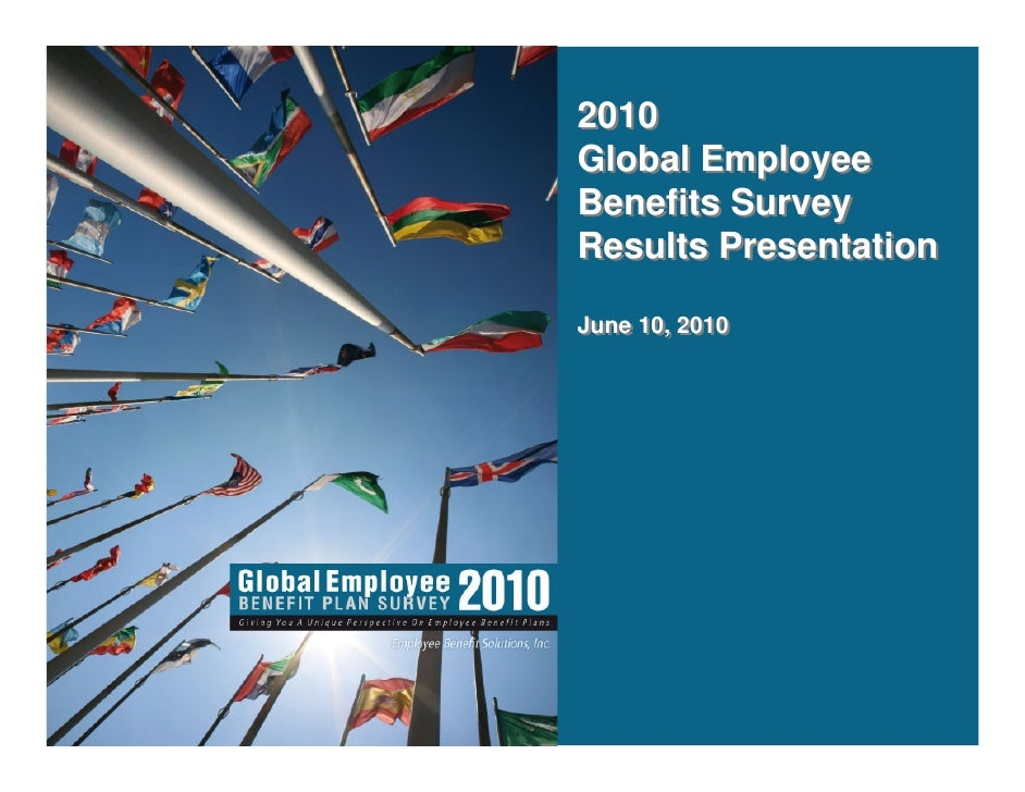 2010 Global Employee Benefits Survey Results Presentation  June 10, 2010 June 10, 2010