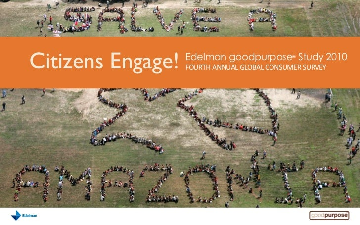 Citizens Engage!   Edelman goodpurpose® Study 2010                   FOURTH ANNUAL GLOBAL CONSUMER SURVEY