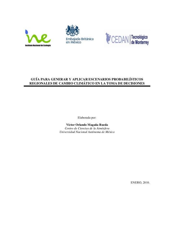 GUÍA PARA GENERAR Y APLICAR ESCENARIOS PROBABILÍSTICOSREGIONALES DE CAMBIO CLIMÁTICO EN LA TOMA DE DECISIONES             ...