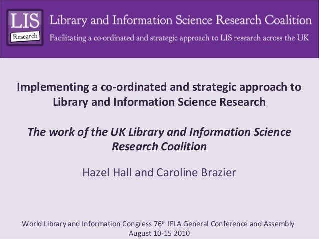 Implementing a co-ordinated and strategic approach to      Library and Information Science Research The work of the UK Lib...