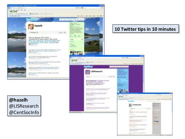 10 Twitter tips in 10 minutes               10 Twitter tips in 10 minutes@hazelh@hazelh@LISResearch@LISResearch@CentSocInf...