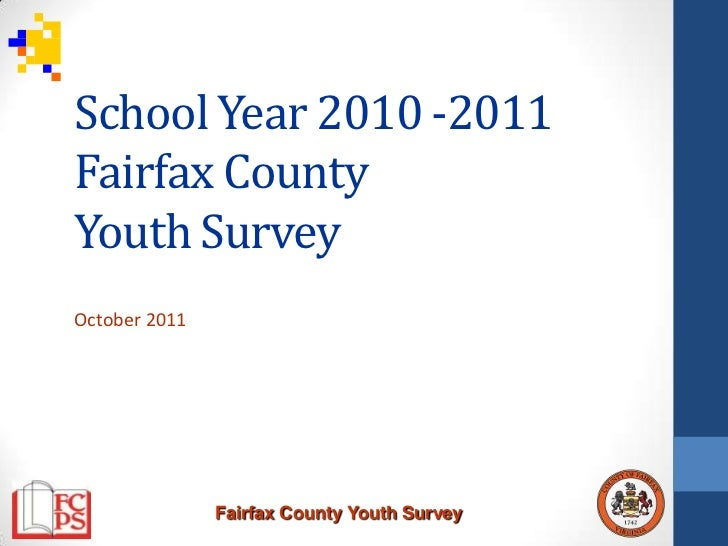 School Year 2010 -2011Fairfax CountyYouth SurveyOctober 2011               Fairfax County Youth Survey
