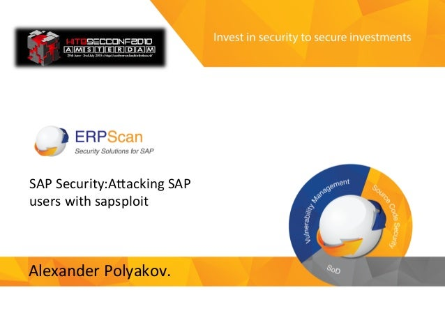 Invest  in  security   to  secure  investments   SAP  Security:A-acking  SAP   users  with  sapsploi...