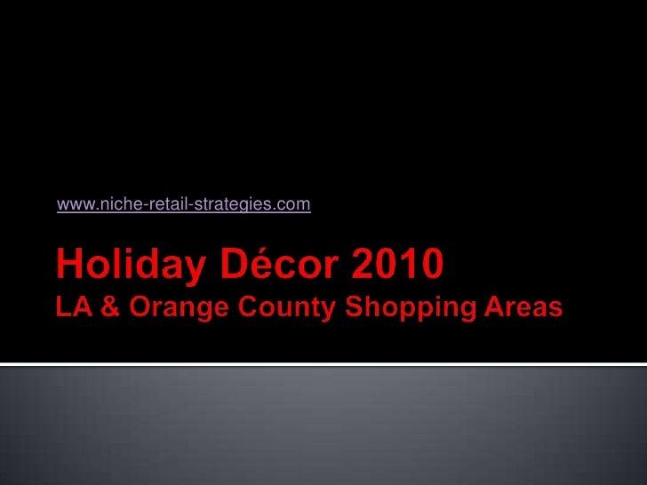 Holiday Décor 2010LA & Orange County Shopping Areas<br />www.niche-retail-strategies.com<br />