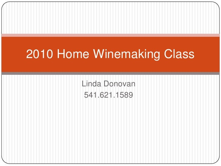 Linda Donovan<br />541.621.1589<br />2010 Home Winemaking Class<br />