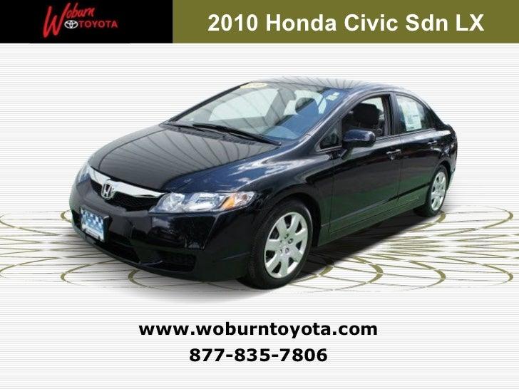 877-835-7806 www.woburntoyota.com 2010 Honda Civic Sdn LX
