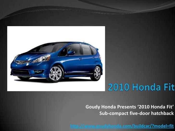 2010 Honda Fit<br />Goudy Honda Presents '2010 Honda Fit' <br />Sub-compact five-door hatchback<br />http://www.goudyhonda...