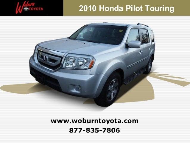 2010 Honda Pilot Touringwww.woburntoyota.com   877-835-7806