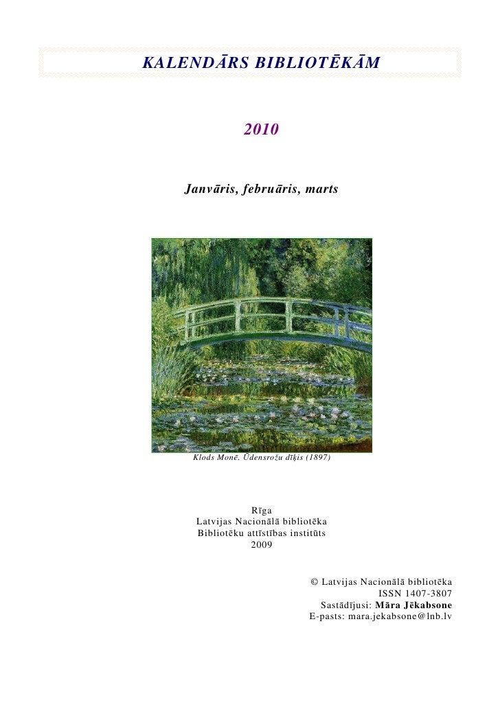 KALENDĀRS BIBLIOTĒKĀM                   2010      Janvāris, februāris, marts         Klods Monē. Ūdensrožu dīėis (1897)   ...