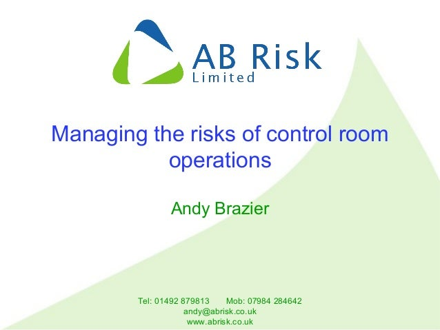 Tel: 01492 879813 Mob: 07984 284642 andy@abrisk.co.uk www.abrisk.co.uk Managing the risks of control room operations Andy ...