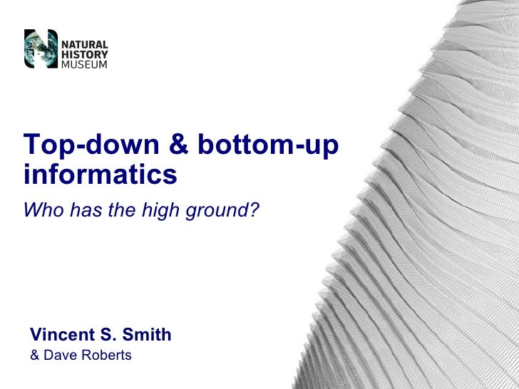 Vincent S. Smith & Dave Roberts Top-down & bottom-up informatics Who has the high ground?