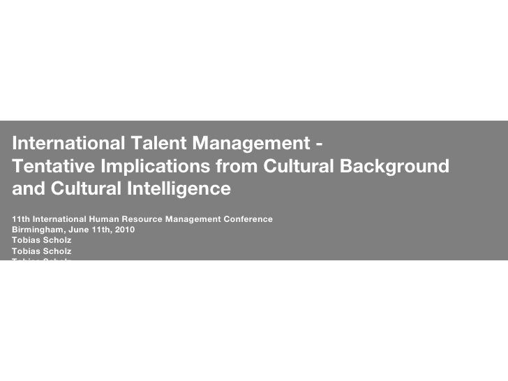 International Talent Management -  Tentative Implications from Cultural Background and Cultural Intelligence 11th Internat...
