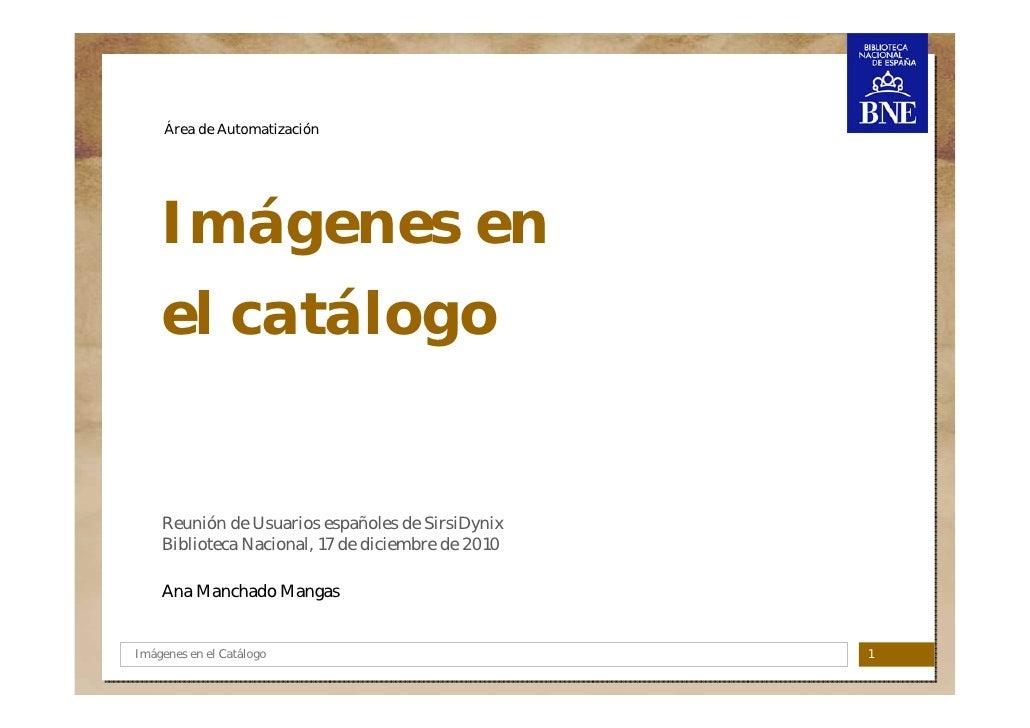Área de Automatización    Imágenes en    el catálogo    Reunión de Usuarios españoles de SirsiDynix    Biblioteca Nacional...