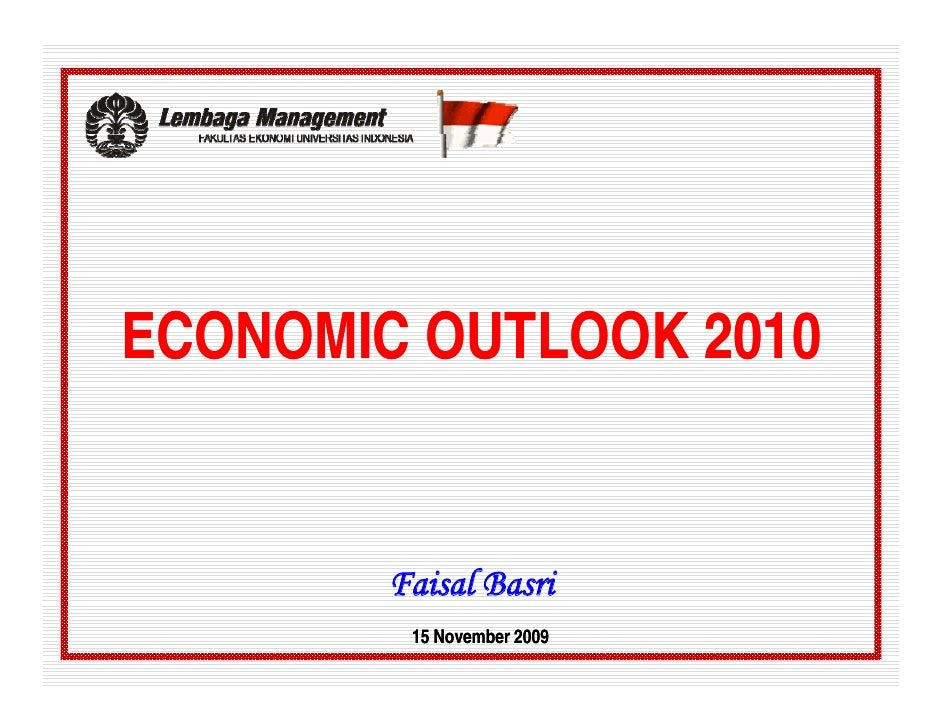 ECONOMIC OUTLOOK 2010           Faisal Basri          15 November 2009