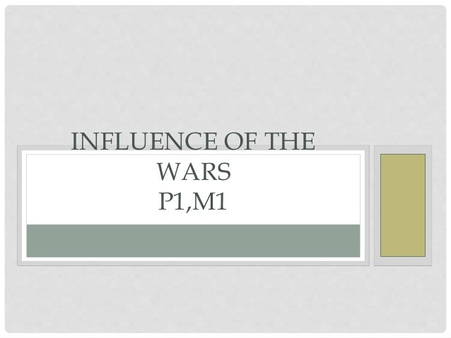 INFLUENCE OF THE WARS P1,M1